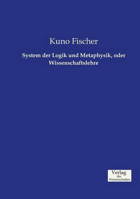System der Logik und Metaphysik, oder Wissenschaftslehre (Paperback)