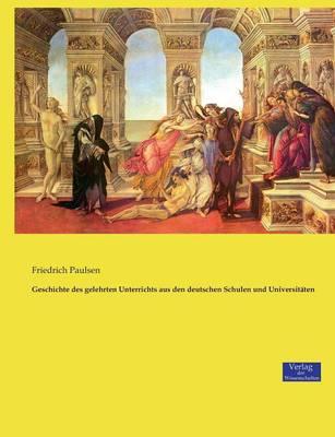 Geschichte Des Gelehrten Unterrichts Aus Den Deutschen Schulen Und Universit ten (Paperback)