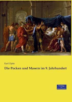 Die Pocken Und Masern Im 9. Jahrhundert (Paperback)