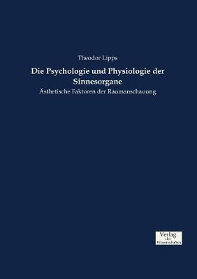 Die Psychologie Und Physiologie Der Sinnesorgane (Paperback)