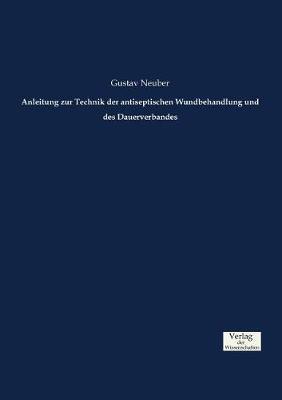 Anleitung Zur Technik Der Antiseptischen Wundbehandlung Und Des Dauerverbandes (Paperback)
