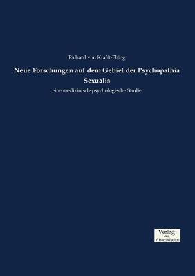 Neue Forschungen Auf Dem Gebiet Der Psychopathia Sexualis (Paperback)