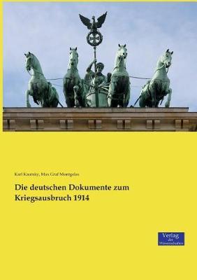 Die Deutschen Dokumente Zum Kriegsausbruch 1914 (Paperback)