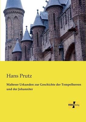 Malteser Urkunden Zur Geschichte Der Tempelherren Und Der Johanniter (Paperback)