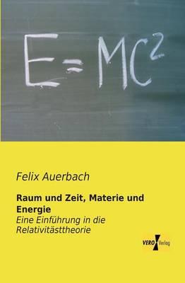 Raum und Zeit, Materie und Energie: Eine Einfuhrung in die Relativitasttheorie (Paperback)