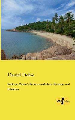 Robinson Crusoes Reisen, Wunderbare Abenteuer Und Erlebnisse (Paperback)