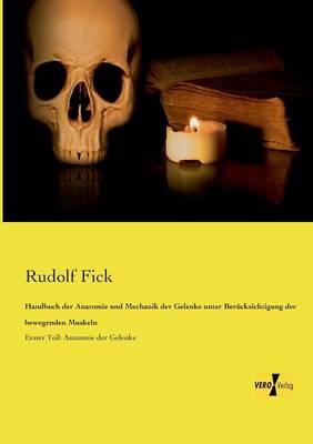 Handbuch Der Anatomie Und Mechanik Der Gelenke Unter Berucksichtigung Der Bewegenden Muskeln (Paperback)