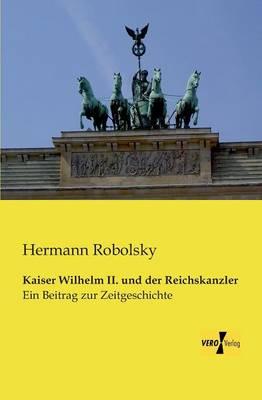 Kaiser Wilhelm II. Und Der Reichskanzler (Paperback)