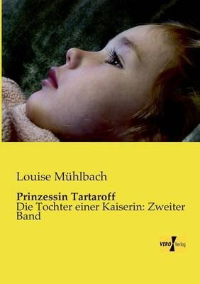 Prinzessin Tartaroff: Die Tochter einer Kaiserin: Erster Band (Paperback)