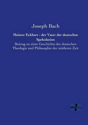 Meister Eckhart - Der Vater Der Deutschen Spekulation (Paperback)