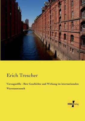 Vorzugszolle - Ihre Geschichte Und Wirkung Im Internationalen Warenaustausch (Paperback)