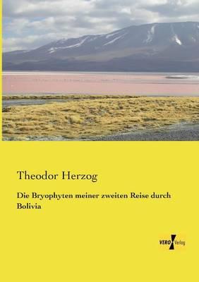 Die Bryophyten Meiner Zweiten Reise Durch Bolivia (Paperback)