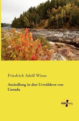 Ansiedlung in Den Urwaldern Von Canada (Paperback)