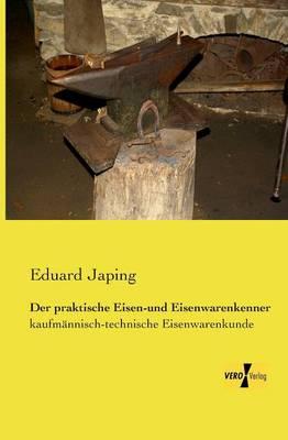 Der Praktische Eisen-Und Eisenwarenkenner (Paperback)