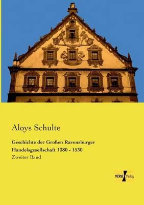 Geschichte Der Grossen Ravensburger Handelsgesellschaft 1380 - 1530 (Paperback)