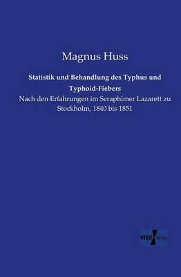 Statistik Und Behandlung Des Typhus Und Typhoid-Fiebers (Paperback)