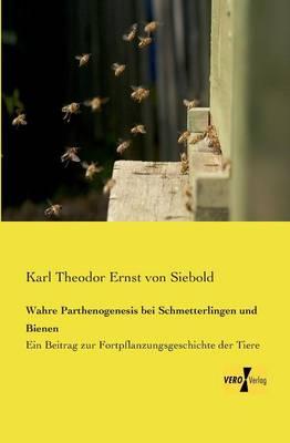 Wahre Parthenogenesis bei Schmetterlingen und Bienen: Ein Beitrag zur Fortpflanzungsgeschichte der Tiere (Paperback)