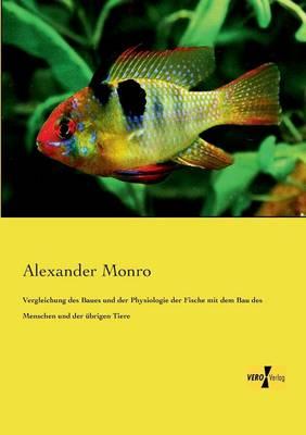 Vergleichung Des Baues Und Der Physiologie Der Fische Mit Dem Bau Des Menschen Und Der Ubrigen Tiere (Paperback)