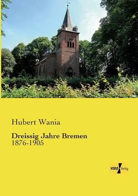 Dreissig Jahre Bremen: 1876-1905 (Paperback)