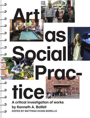 Art as Social Practice - A Critical Investigation of Works by Kenneth A. Balfelt (Paperback)