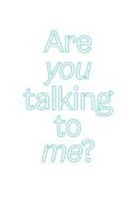 Are You Talking to Me? - An Exhibition in 2 Parts. 29.04-02.08.15 (Paperback)