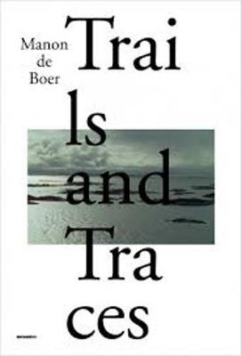 Manon De Boer - Trails and Traces. Secession (Hardback)