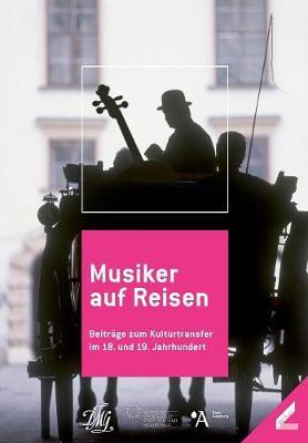 Musiker auf Reisen: Beitrage zum Kulturtransfer im 18. und 19. Jahrhundert (Paperback)