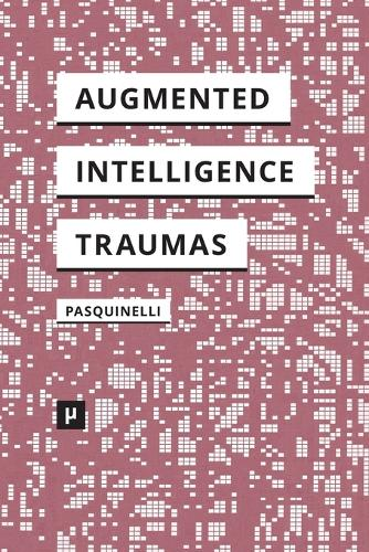 Alleys of Your Mind: Augmented Intelligence and Its Traumas (Paperback)