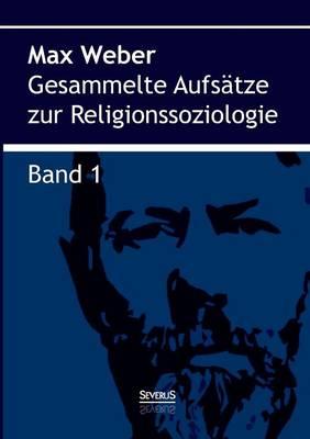 Gesammelte Aufs tze Zur Religionssoziologie. Band 1 (Paperback)