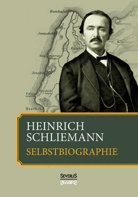 Heinrich Schliemann: Selbstbiographie (Paperback)