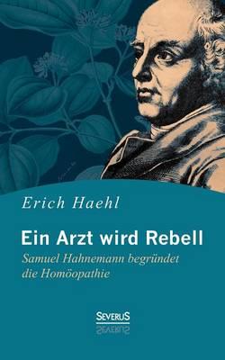 Ein Arzt Wird Rebell: Samuel Hahnemann Begrundet Die Homoopathie (Paperback)
