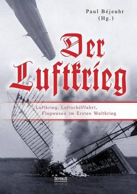 Der Luftkrieg: Luftkrieg, Luftschifffahrt, Flugwesen Im Ersten Weltkrieg (Paperback)