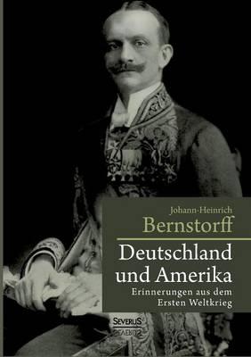 Deutschland Und Amerika: Erinnerungen Aus Dem Ersten Weltkrieg (Paperback)