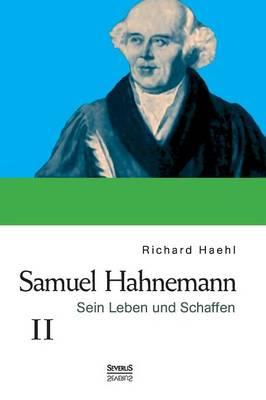 Samuel Hahnemann: Sein Leben Und Schaffen. Bd. 2 (Hardback)