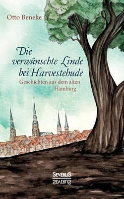 Die Verw nschte Linde Bei Harvestehude: Geschichten Aus Dem Alten Hamburg (Paperback)