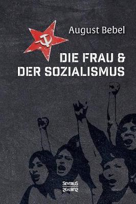 Die Frau Und Der Sozialismus (Paperback)