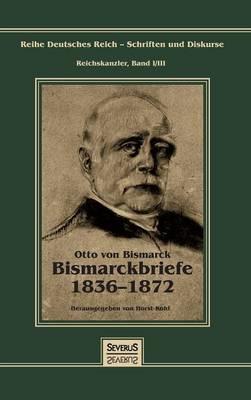 Otto F rst Von Bismarck - Bismarckbriefe 1836-1872. Herausgegeben Von Horst Kohl (Hardback)