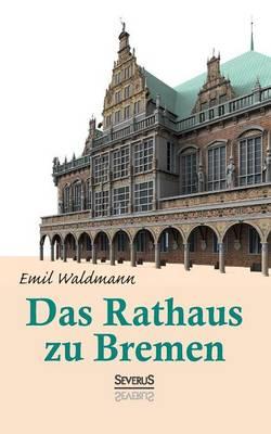 Das Rathaus Zu Bremen (Paperback)