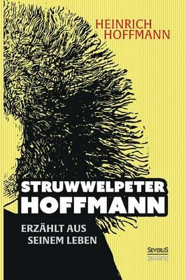 """""""Struwwelpeter-Hoffmann"""" Erzahlt Aus Seinem Leben (Paperback)"""