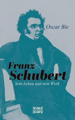 Franz Schubert - Sein Leben Und Sein Werk (Paperback)