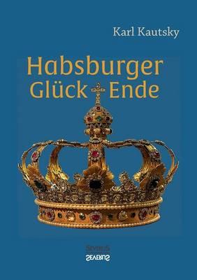 Habsburger Gluck Und Ende (Paperback)