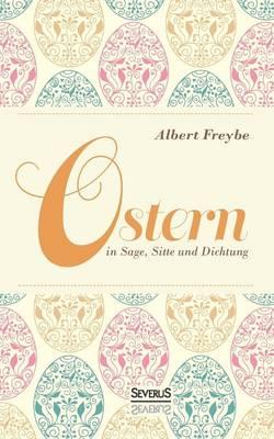 Ostern in Sage, Sitte Und Dichtung (Paperback)