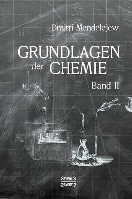 Grundlagen der Chemie - Band II: Aus dem Russischen ubersetzt von L. Jawein und A.Thillot (Paperback)