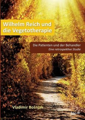 Wilhelm Reich Und Die Vegetotherapie (Paperback)
