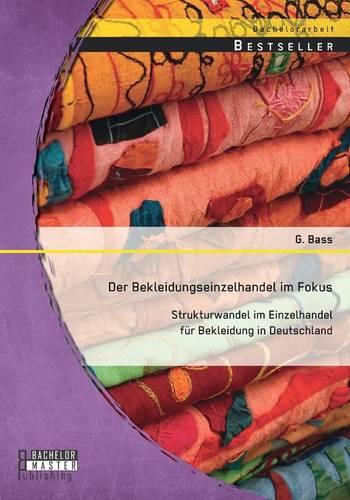 Der Bekleidungseinzelhandel Im Fokus: Strukturwandel Im Einzelhandel Fur Bekleidung in Deutschland (Paperback)