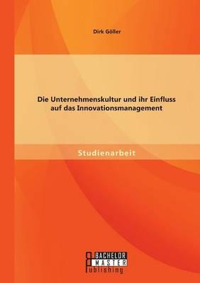 Die Unternehmenskultur Und Ihr Einfluss Auf Das Innovationsmanagement (Paperback)