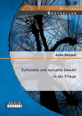 Kulturelle Und Sexuelle Gewalt in Der Pflege (Paperback)
