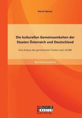 Die Kulturellen Gemeinsamkeiten Der Staaten Osterreich Und Deutschland: Eine Analyse Des Germanischen Clusters Nach Globe (Paperback)