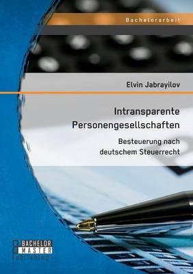 Intransparente Personengesellschaften: Besteuerung Nach Deutschem Steuerrecht (Paperback)