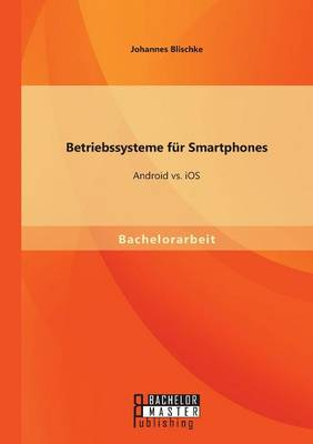 Betriebssysteme F r Smartphones: Android vs. IOS (Paperback)